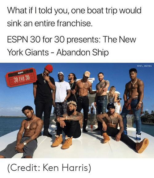 Espn, Ken, and Memes: What if I told you, one boat trip would  sink an entire franchise.  ESPN 30 for 30 presents: The New  York Giants - Abandon Ship  ONFL MEMES  30 FOR 30 (Credit: Ken Harris)