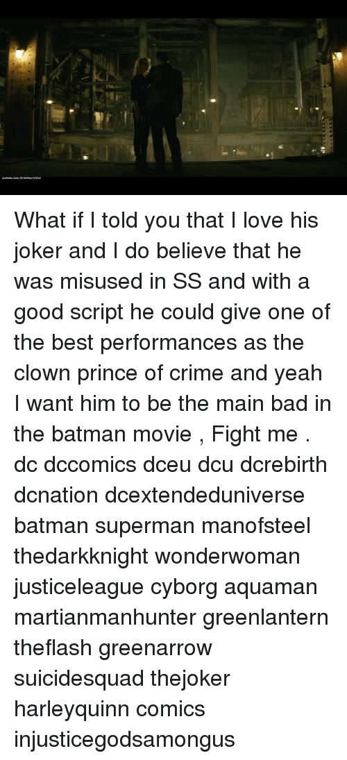 the maine: What if I told you that I love his joker and I do believe that he was misused in SS and with a good script he could give one of the best performances as the clown prince of crime and yeah I want him to be the main bad in the batman movie , Fight me . dc dccomics dceu dcu dcrebirth dcnation dcextendeduniverse batman superman manofsteel thedarkknight wonderwoman justiceleague cyborg aquaman martianmanhunter greenlantern theflash greenarrow suicidesquad thejoker harleyquinn comics injusticegodsamongus