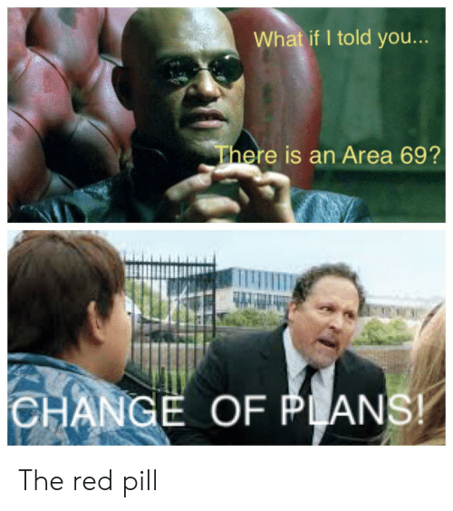 Change, Red, and You: What if I told you...  There is an Area 69?  CHANGE OF PLANS! The red pill