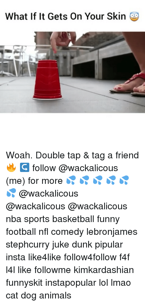 funny football: What If It Gets On Your Skin Woah. Double tap & tag a friend 🔥 ↪ follow @wackalicous (me) for more 💦 💦 💦 💦 💦 💦 @wackalicous @wackalicous @wackalicous nba sports basketball funny football nfl comedy lebronjames stephcurry juke dunk pipular insta like4like follow4follow f4f l4l like followme kimkardashian funnyskit instapopular lol lmao cat dog animals
