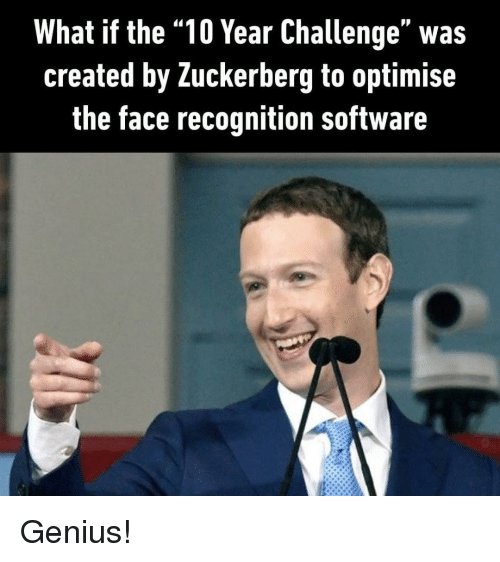 "Genius, Software, and Zuckerberg: What if the ""10 Year Challenge"" was  created by Zuckerberg to optimise  the face recognition software Genius!"