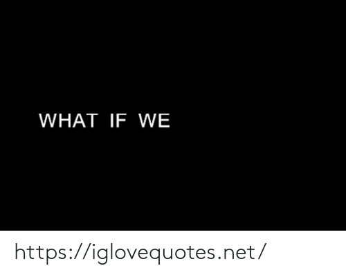 what if: WHAT IF WE https://iglovequotes.net/