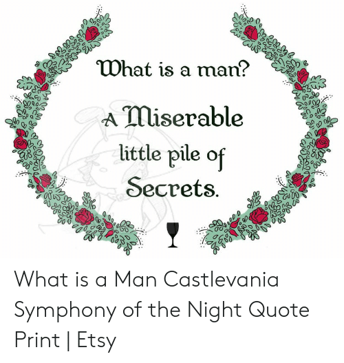 what is a man a miserable little pile of secrets