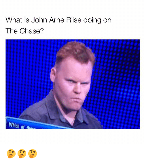 Memes, Chase, and What Is: What is John Arne Rise doing on  The Chase?  Which ot thae 🤔🤔🤔