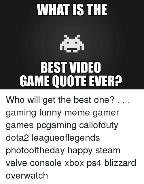 What Is The Best Video Game Quote Ever Who Will Get The Best One