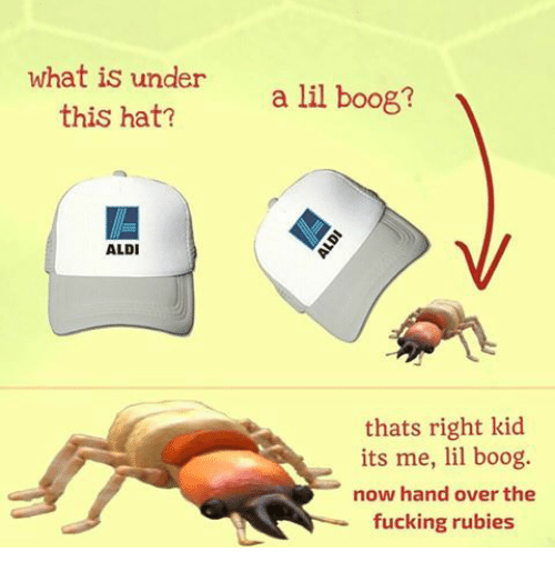 Aldi: what is under  this hat?  a lil boog?  ALDI  thats right kid  its me, lil boog.  now hand over the  fucking rubies