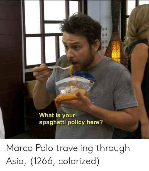 marco polo: What is your  spaghetti policy here? Marco Polo traveling through Asia, (1266, colorized)