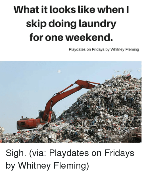 Doing Laundry: What it looks like when I  skip doing laundry  for one weekend.  Playdates on Fridays by Whitney Fleming Sigh. (via: Playdates on Fridays by Whitney Fleming)