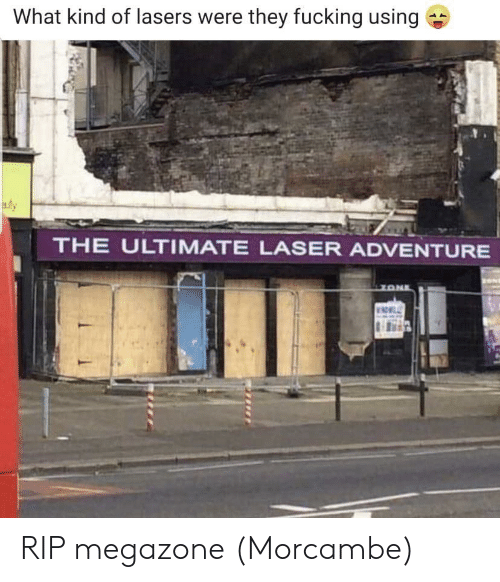 Fucking, Laser, and One: What kind of lasers were they fucking using  Bly  THE ULTIMATE LASER ADVENTURE  ON  ONE RIP megazone (Morcambe)
