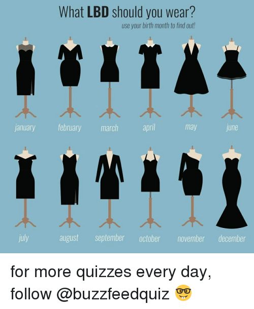 Relatable, September, and May: What LBD should you wear?  use your birth month to find out  j  anuary february march  apri  may  une  july  august september october november december for more quizzes every day, follow @buzzfeedquiz 🤓