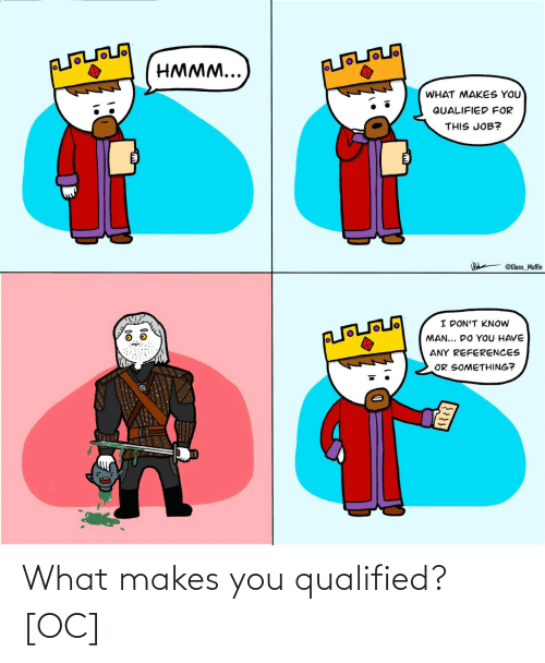 What Makes: What makes you qualified? [OC]