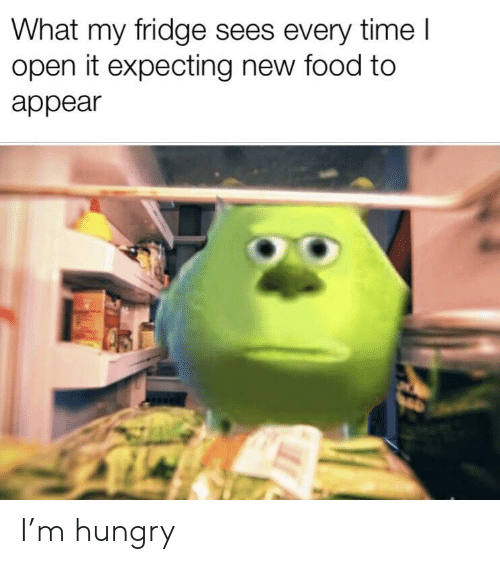 Food, Hungry, and Time: What my fridge sees every time l  open it expecting new food to  appear I'm hungry