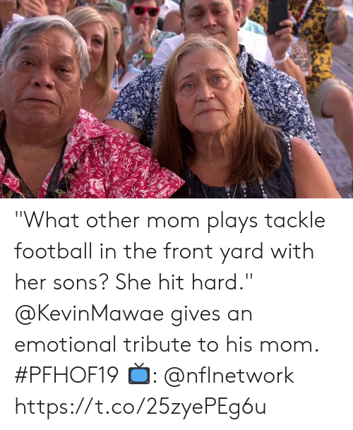 "Football, Memes, and Mom: ""What other mom plays tackle football in the front yard with her sons? She hit hard.""  @KevinMawae gives an emotional tribute to his mom. #PFHOF19  📺: @nflnetwork https://t.co/25zyePEg6u"