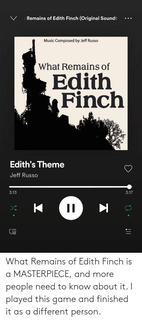 need-to-know: What Remains of Edith Finch is a MASTERPIECE, and more people need to know about it. I played this game and finished it as a different person.