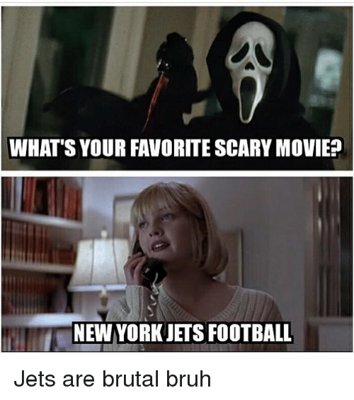 scari movie: WHAT SYOURFAVORITE SCARY MOVIE  NEW YORK ETS FOOTBALL Jets are brutal bruh