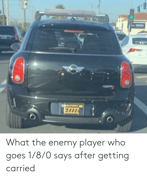 8 0: What the enemy player who goes 1/8/0 says after getting carried