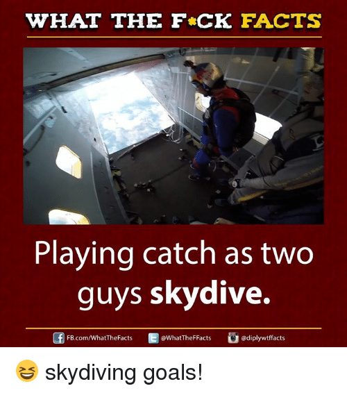 skydive: WHAT THE FCK FACTS  Playing catch as two  guys skydive.  Cui adiplywtffacts  FB.com/WhatTheFacts  @WhatTheFFacts, 😆 skydiving goals!
