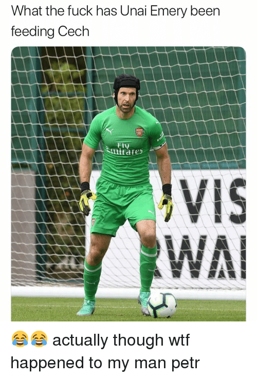 Soccer, Wtf, and Fuck: What the fuck has Unai Emery been  feeding Cech  El  VIS 😂😂 actually though wtf happened to my man petr