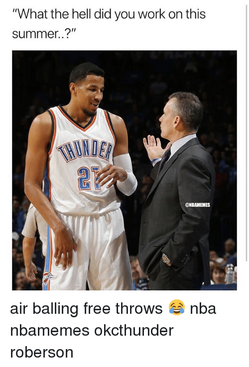 """Basketball, Nba, and Sports: """"What the hell did you work on this  summer..?""""  HINDER  @NBAMEMES air balling free throws 😂 nba nbamemes okcthunder roberson"""