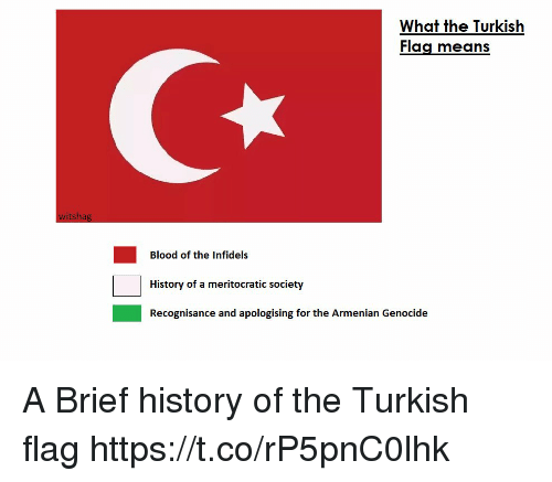 Armenian: What the Turkish  Flag means  witshag  Blood of the Infidels  History of a meritocratic society  Recognisance and apologising for the Armenian Genocide A Brief history of the Turkish flag https://t.co/rP5pnC0lhk