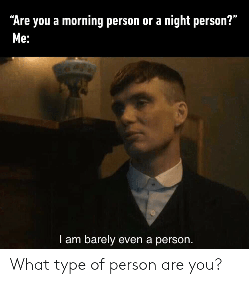type: What type of person are you?