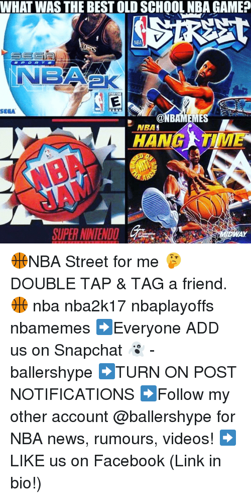Nba Games: WHAT WAS THE BESTOLD SCHOOL NBA GAME  NBA  NNEANAK.  SEGA  @NBAMEMES  NBA  HAN  SUPER NINTENDO  AY 🏀NBA Street for me 🤔 DOUBLE TAP & TAG a friend.🏀 nba nba2k17 nbaplayoffs nbamemes ➡Everyone ADD us on Snapchat 👻 - ballershype ➡TURN ON POST NOTIFICATIONS ➡Follow my other account @ballershype for NBA news, rumours, videos! ➡LIKE us on Facebook (Link in bio!)