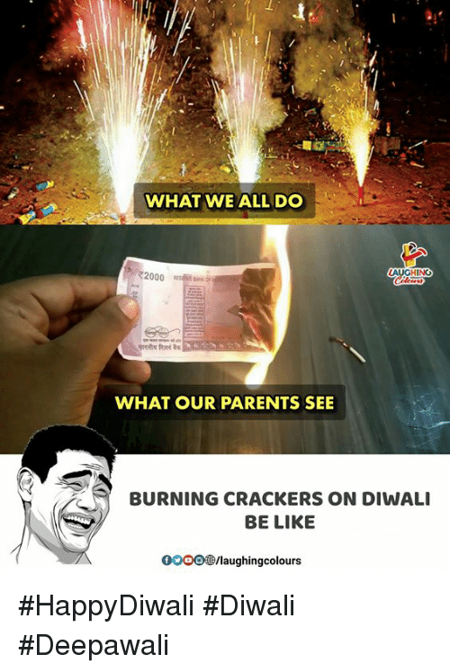 diwali: WHAT WE ALL DO  72000 RES BANK  AUGHING  WHAT OUR PARENTS SEE  BURNING CRACKERS ON DIWALI  BE LIKE  0OOO®/laughingcolours #HappyDiwali #Diwali #Deepawali