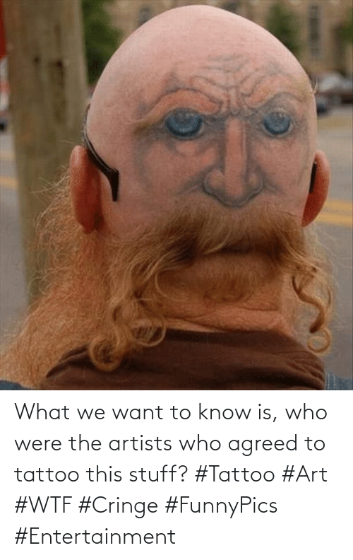 entertainment: What we want to know is, who were the artists who agreed to tattoo this stuff? #Tattoo #Art #WTF #Cringe #FunnyPics #Entertainment