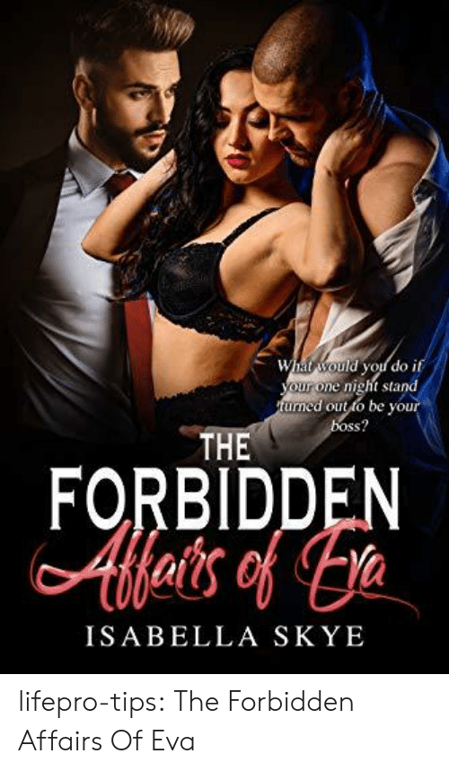 isabella: What would you do if  nig  your one night stand  turned out to be your  boss?  THE  FORBIDDEN  Afets of a  ISABELLA SKYE lifepro-tips: The Forbidden Affairs Of Eva