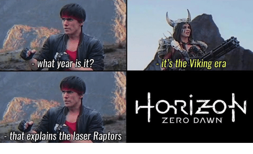 what year is it: what year is it?  that explains the laser Raptors  it's the Viking era  ZERO DAWN