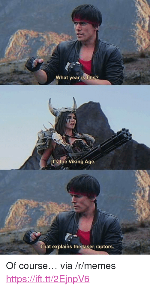 """Memes, Viking, and Laser: What year is thi  It's the Viking Age.  That explains the laser raptors. <p>Of course… via /r/memes <a href=""""https://ift.tt/2EjnpV6"""">https://ift.tt/2EjnpV6</a></p>"""