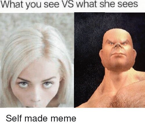 What you see vs what she sees