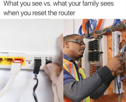 reset: What you see vs. what your family sees  when you reset the router  THERNET  POWER  ON  OFF  RESET  MemeCenter