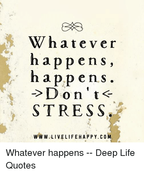 Whatever Happens Happens Dont Stress W W W Live Life H A P P Yco Ma