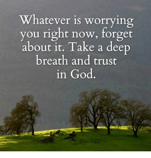 God, Memes, and 🤖: Whatever is worrying  ou right now, forget  about it. Take a deep  breath and trust  in God