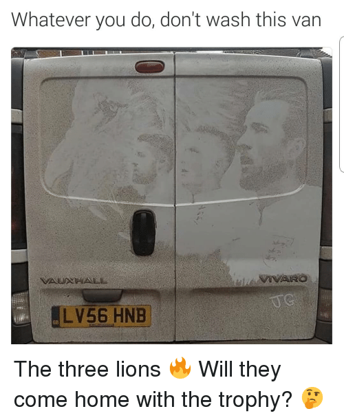Soccer, Sports, and Home: Whatever you do, don't wash this van  LV56 HNB  ve  nB The three lions 🔥 Will they come home with the trophy? 🤔