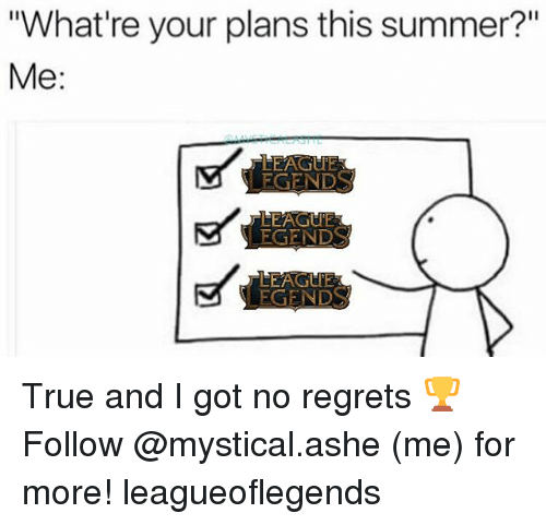"""Ashe: """"What're your plans this summer?""""  Me:  EGEND True and I got no regrets 🏆 Follow @mystical.ashe (me) for more! leagueoflegends"""