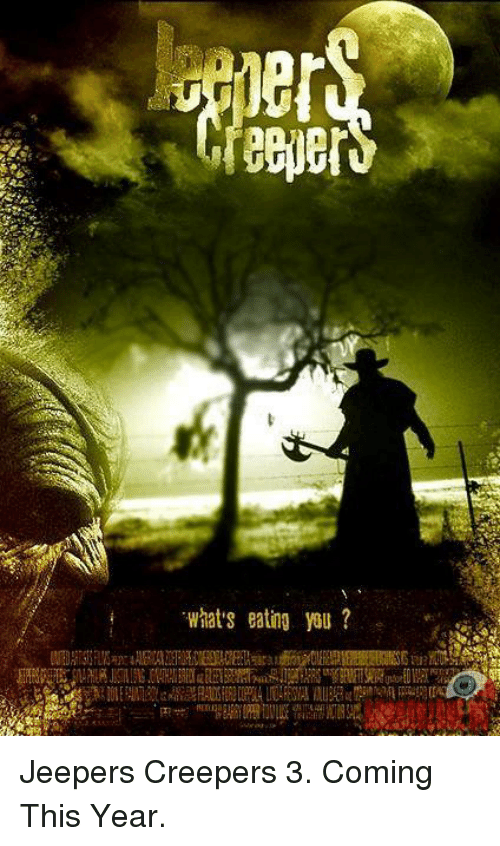 creepers: What's eating you? Jeepers Creepers 3. Coming This Year.