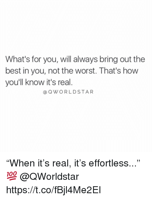 "The Worst, Best, and How: What's for you, will always bring out the  best in you, not the worst. That's how  you'll know it's real.  a QWORLDSTAR ""When it's real, it's effortless..."" 💯 @QWorldstar https://t.co/fBjl4Me2EI"