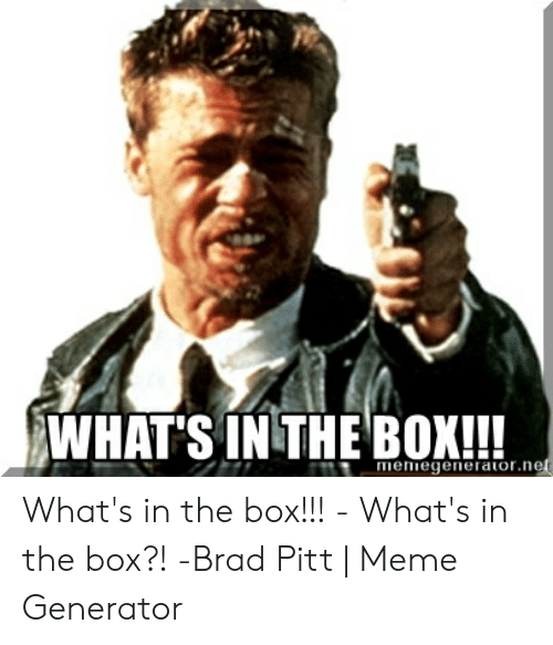 25 Best Memes About Whats In The Box Brad Pitt Whats In The