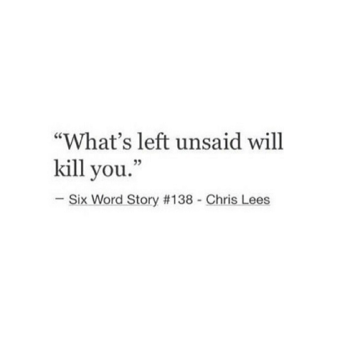 """Word, Will, and You: """"What's left unsaid will  kill you.""""  -Six Word Story #138 - Chris Lees"""
