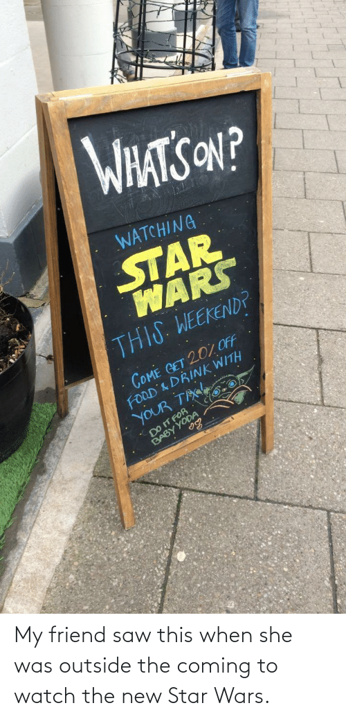 Tix: WHATS ON?  WATCHING  STAR  WARS  THIS. WEEKEND?  COME GET 207OFF  FOOD & DRINK WITH  YOUR TIX  O.  BABY YODA  అక్ష  DO IT FOR My friend saw this when she was outside the coming to watch the new Star Wars.