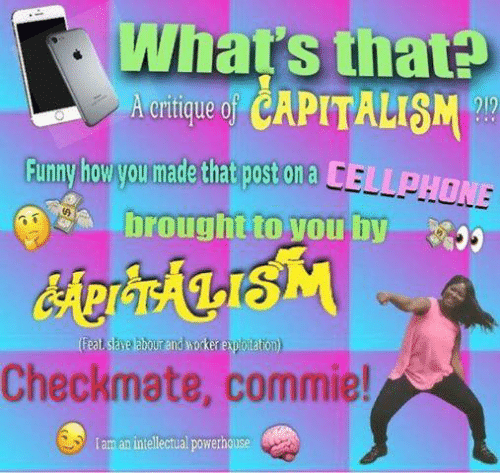 Funny, Capitalism, and Sassy Socialast: What's that+  CAPITALISM  Funny howyou made that post on a  broughttovou hy  %),  Checkmate, commie!  I am an intellectual powernouse