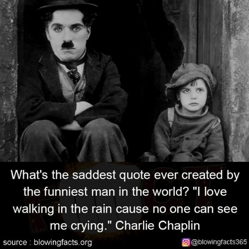 "Charlie, Crying, and Love: What's the saddest quote ever created by  the funniest man in the world? ""I love  walking in the rain cause no one can see  me crying."" Charlie Chaplin  source blowingfacts.org  O@blowingfacts365"