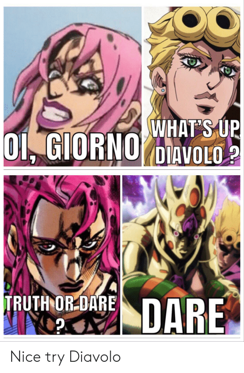 Truth or Dare, Truth, and Nice: WHAT'S UP  OI GIORNO DIAVOLO  TRUTH OR DARE  DARE  दं Nice try Diavolo