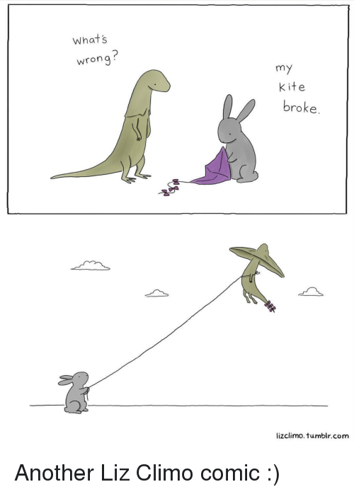 Lizclimo Tumblr: Whats  wrong  my  Kite  broke  lizclimo.tumblr.com Another Liz Climo comic :)