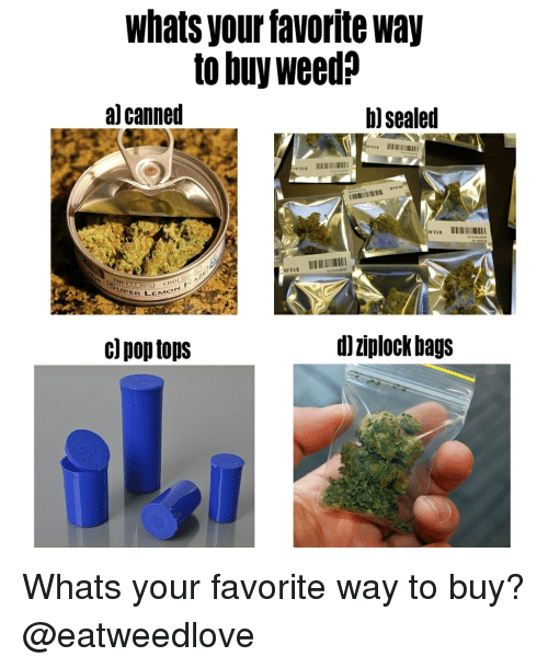 Weed, Marijuana, and Cbd: whats your favorite way  to buy weed?  al canned  b) sealed  $12  CBD  UPER LEM  d)ziplock bag:s Whats your favorite way to buy? @eatweedlove