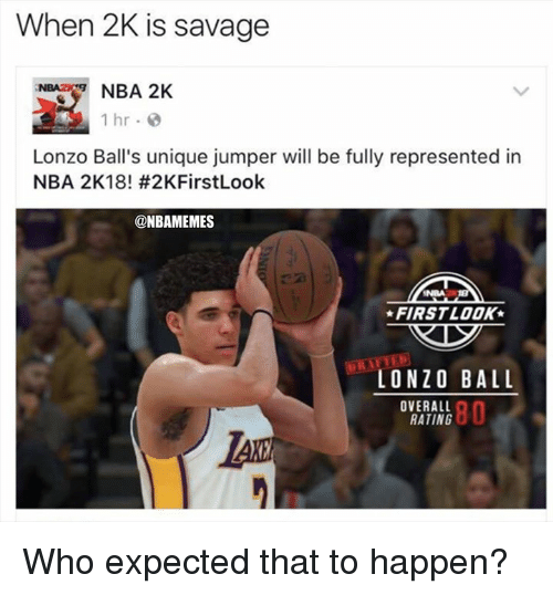 Nba, Savage, and Jumper: When 2K is savage  NBA 2K  1 hr  Lonzo Ball's unique jumper will be fully represented in  NBA 2K18! #2KFirstLook  @NBAMEMES  FIRSTLOOK  LONZO BALL  OVERALL  RATING  80 Who expected that to happen?