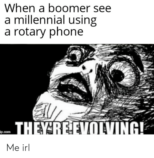 rotary phone: When a boomer see  a millennial using  a rotary phone  THEY REEVOLING!  ip.com Me irl