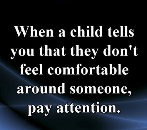 Comfortable, Memes, and 🤖: When a child tells  you that they don't  feel comfortable  around someone.  pay attention.